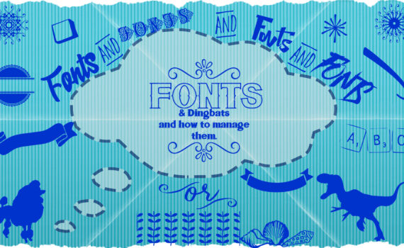 Fonts & Dingbats and how to manage them.
