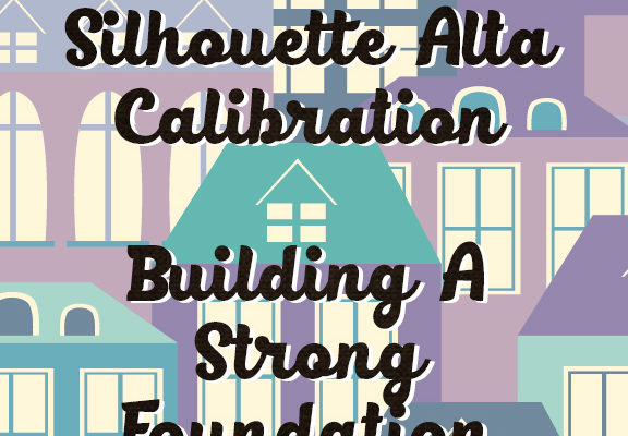 Silhouette Alta calibration building a strong foundation
