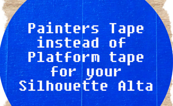 Painter tape instead of platform tape for you Silhouette Alta